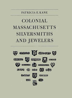 Colonial Massachusetts Silversmiths and Jewelers by Patricia E. Kane