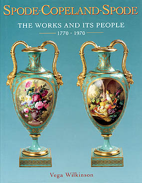 Spode-Copeland-Spode - The Works and its People 1770-1970 by Vega Wilkinson