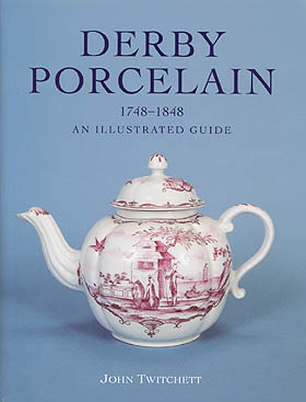 Derby Porcelain 1748-1848, An Illustrated Guide by John Twitchett