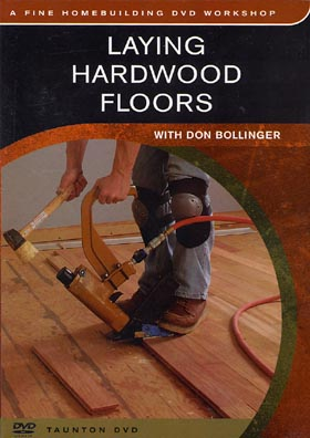 Laying Hardwood Floors With Don Bollinger Dvd