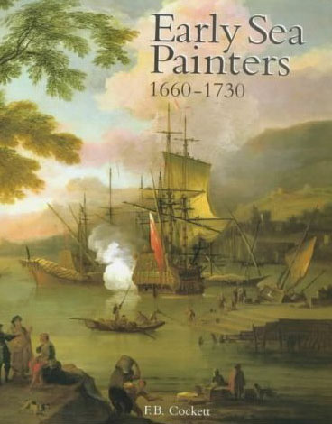 Early Sea Painters 1660-1730 by F. B. Cockett
