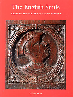The English Smile - English Furniture and The Renaissance 1490-1590 by Michael Dann