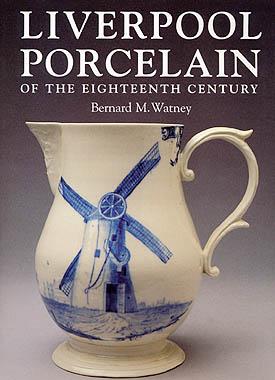 Liverpool Porcelain of the Eighteenth Century by Bernard M. Watney