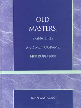 Old Masters: Signatures and Monograms, 1400-born 1800 by John Castagno