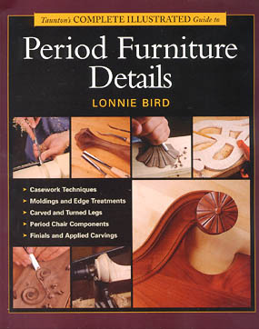 The Complete Illustrated Guide to Period Furniture Details by Lonnie Bird