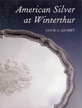 American Silver at Winterthur by Ian M. G. Quimby
