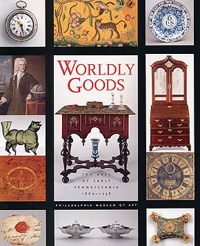 Worldly Goods - The Arts of Early Pennsylvania 1680-1758 by Jack Lindsey